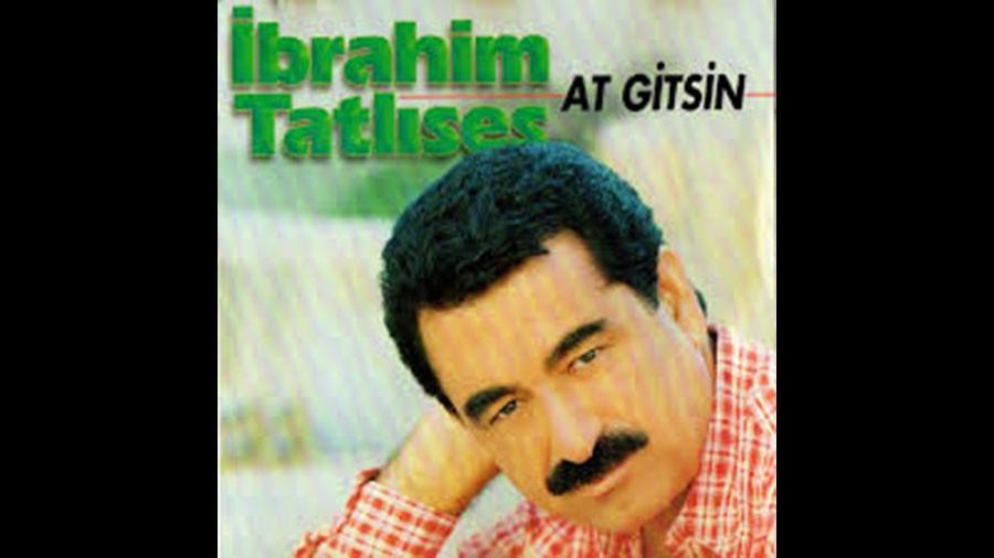 9. İbrahim Tatlıses : At Gitsin